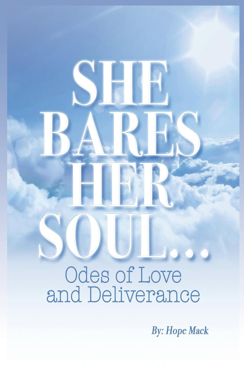 Hope Mack She Bares Her Soul... Odes of Love and Deliverance s magnenat to hope