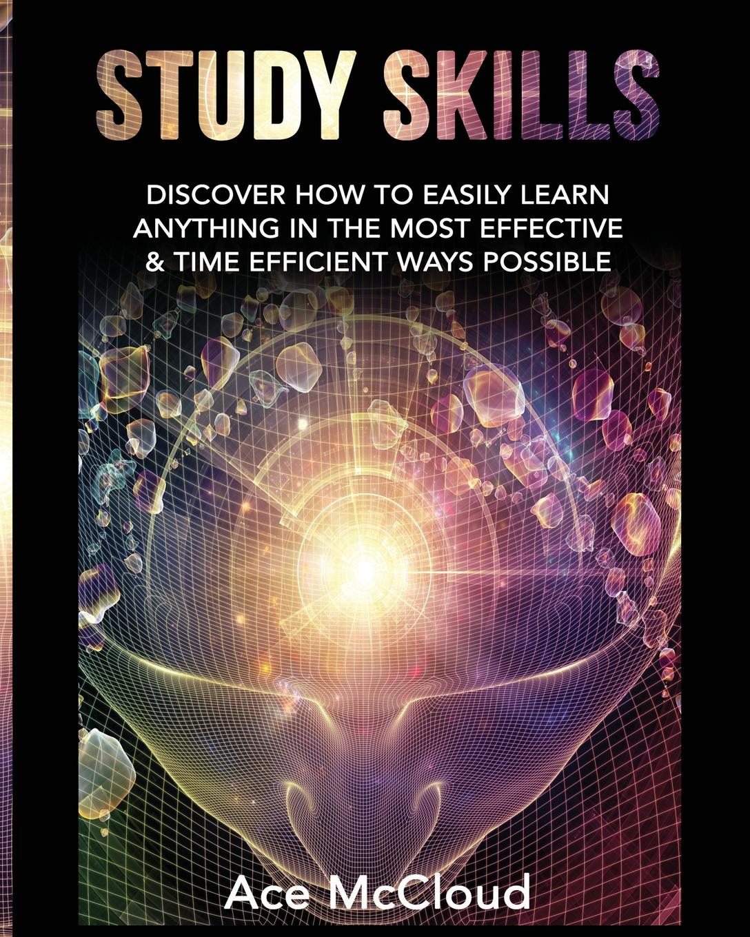 Ace McCloud Study Skills. Discover How To Easily Learn Anything In The Most Effective . Time Efficient Ways Possible