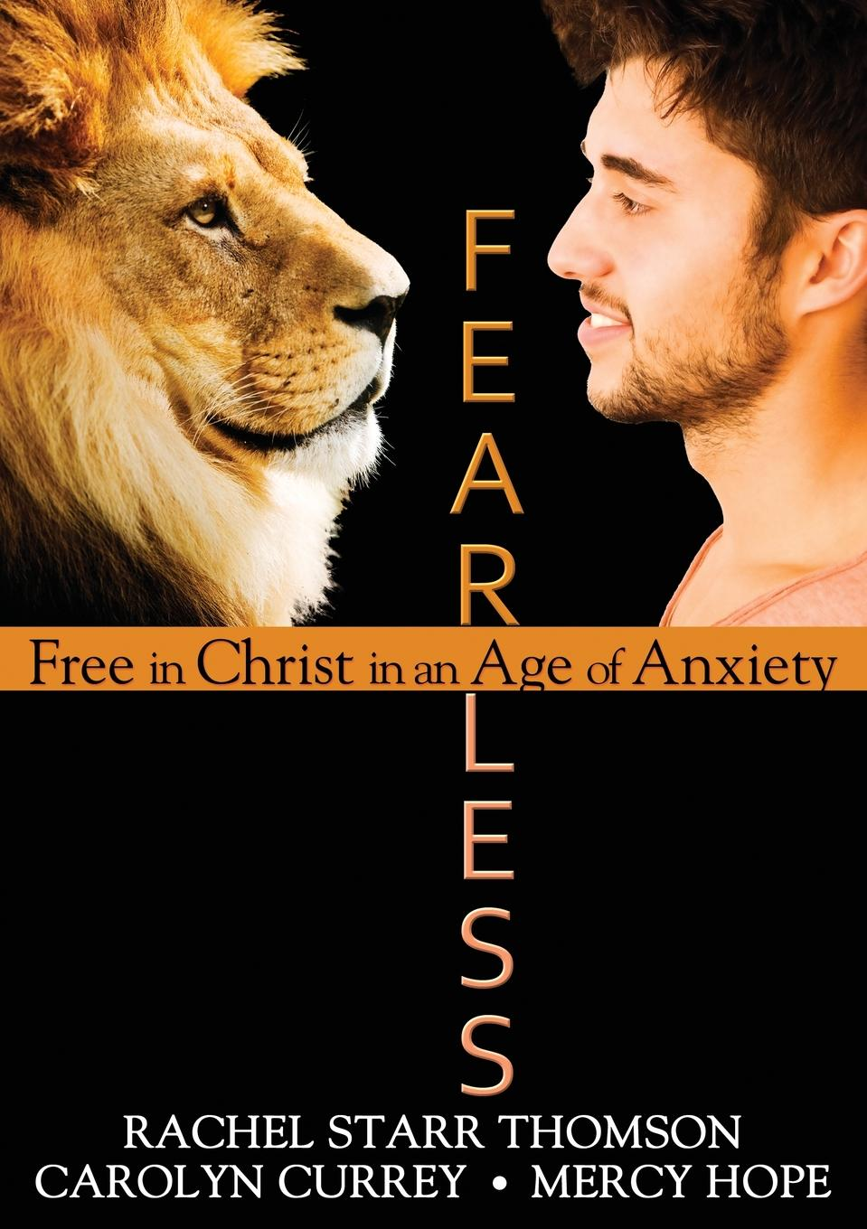 Rachel Starr Thomson, Mercy Hope, Carolyn Currey Fearless. Free in Christ in an Age of Anxiety nina rae springfields the power of hope