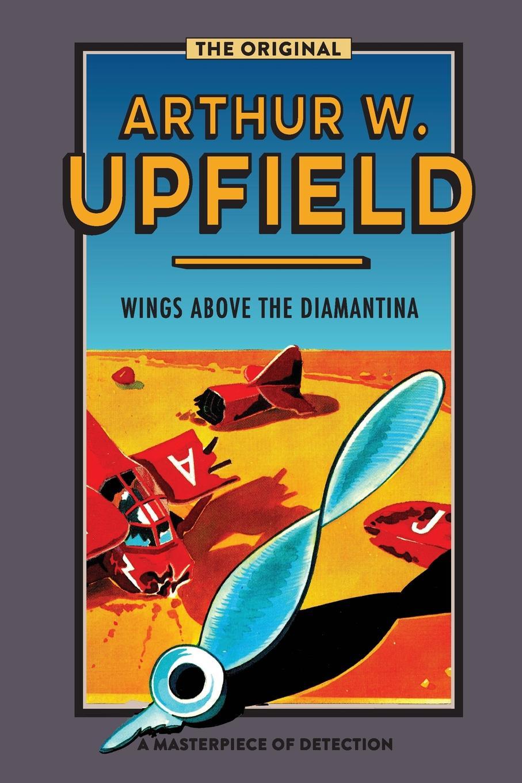Arthur W. Upfield Wings Above the Diamantina arthur w upfield up and down australia