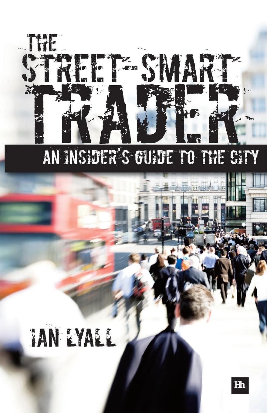 The Street-Smart Trader. An Insider.s Guide to the City To the outsider the City is still something of a mystery. Independent...
