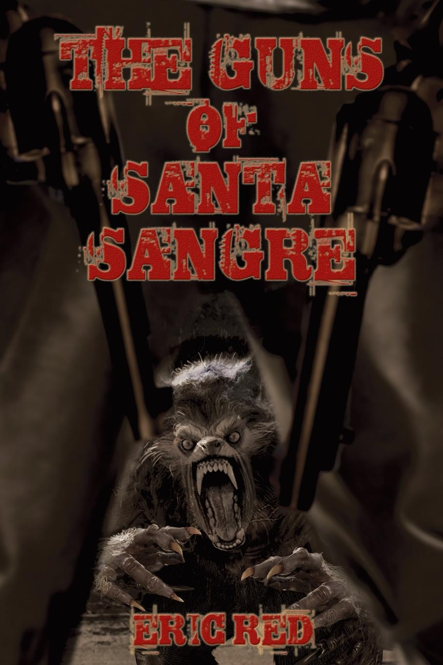 Eric Red The Guns of Santa Sangre michael chabon werewolves in their youth