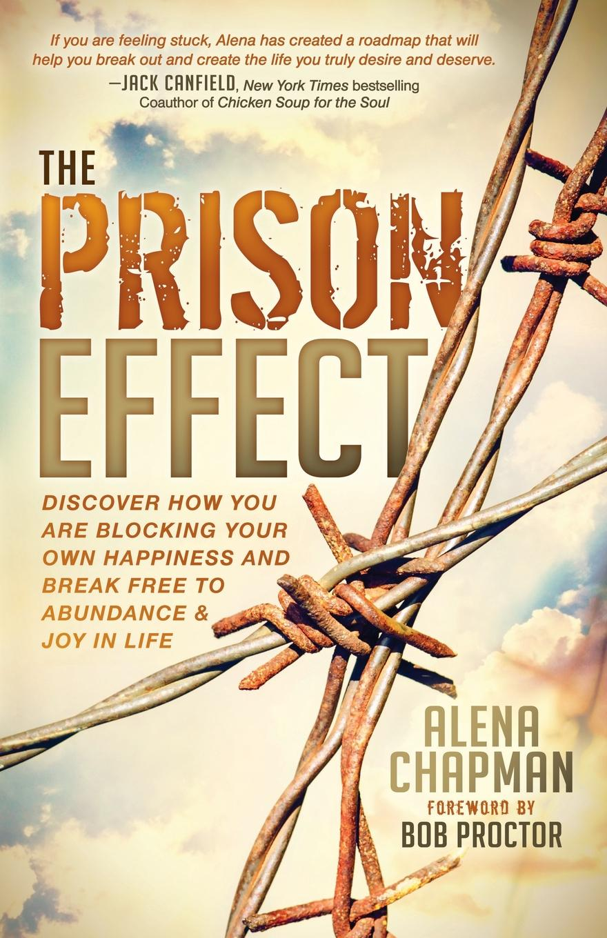 Alena Chapman Prison Effect. Discover How You Are Blocking Your Own Happiness and Break Free to Abundance and Joy in Life brandie freely truths and freedom