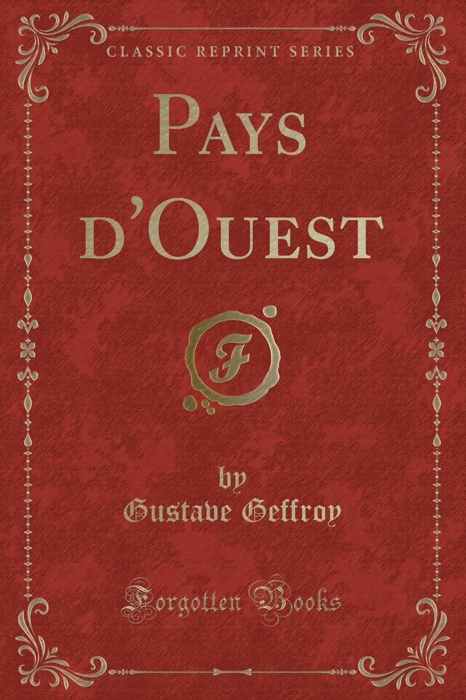 Pays d.Ouest (Classic Reprint) Excerpt from Pays d'OuestLA vie musnou'e, c1nq sР?r1es avec...