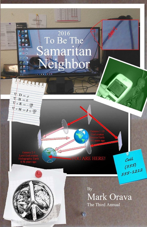 Mark Orava 2016 To Be The Samaritan Neighbor. The Third Annual недорого
