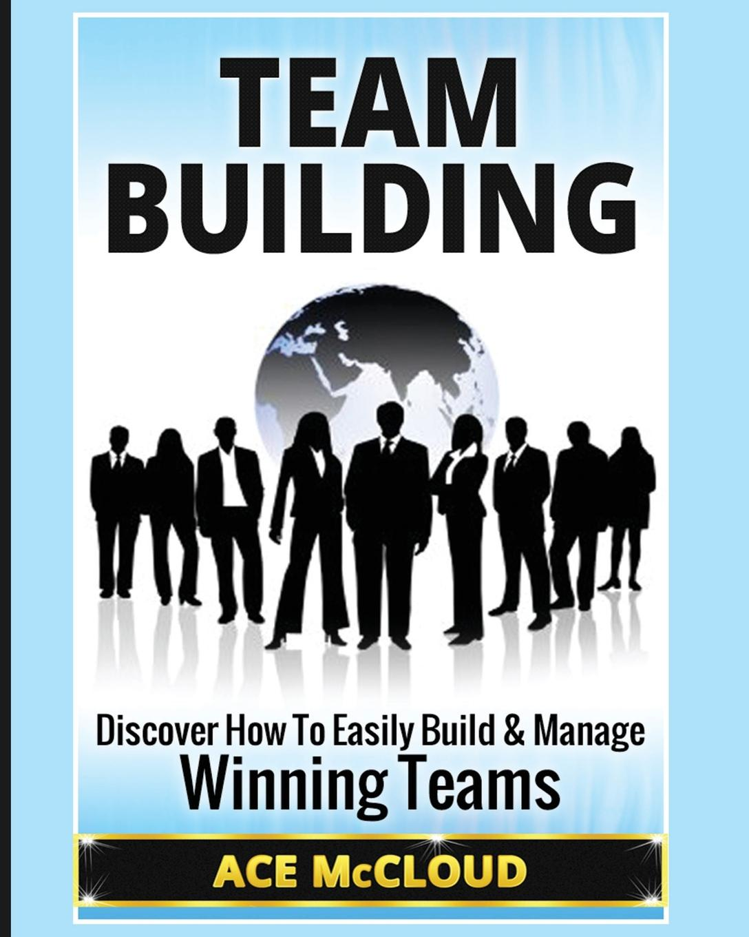 Ace McCloud Team Building. Discover How To Easily Build . Manage Winning Teams suzanne morse w smart communities how citizens and local leaders can use strategic thinking to build a brighter future