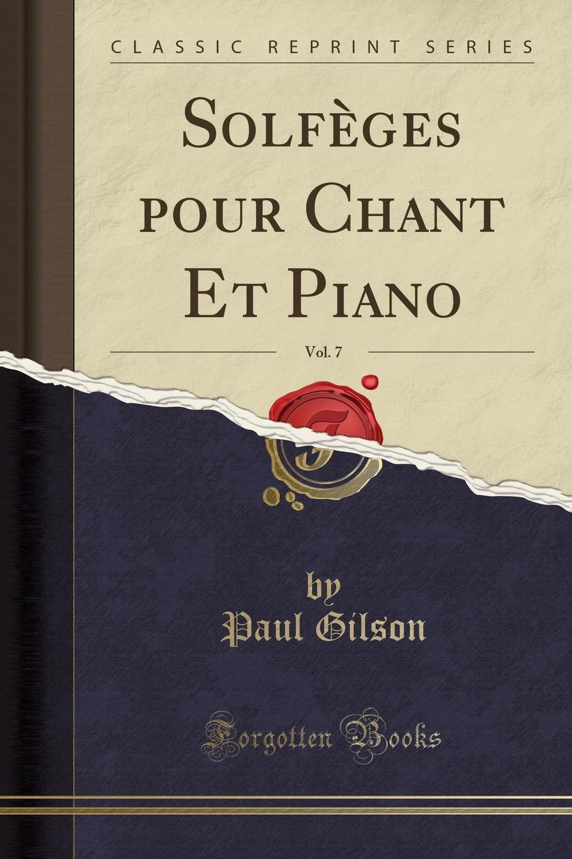 лучшая цена Paul Gilson Solfeges pour Chant Et Piano, Vol. 7 (Classic Reprint)