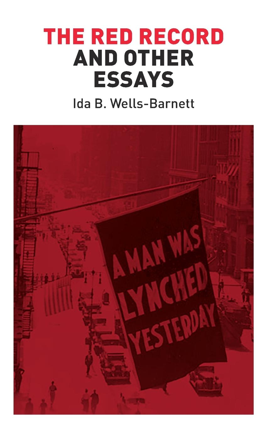 Ida B Wells-Barnett The Red Record and Other Essays ida b wells barnett the red record