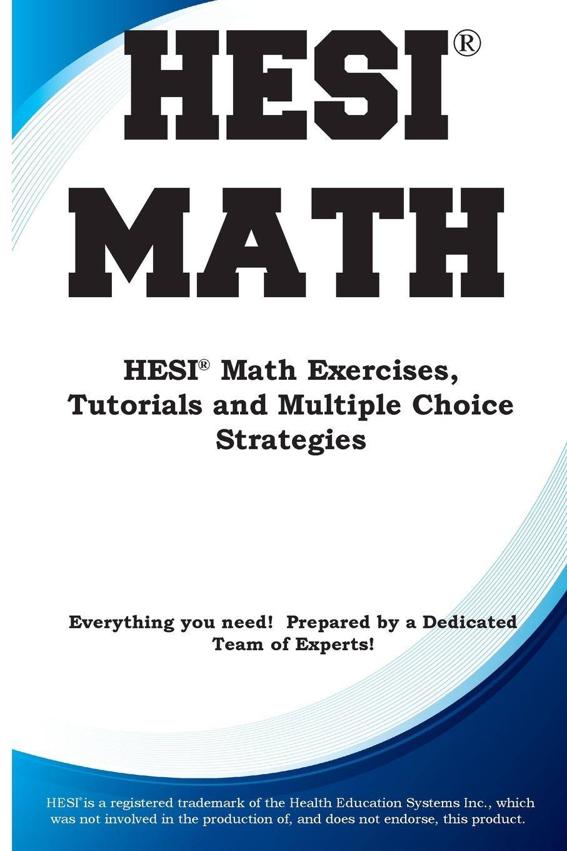 Complete Test Preparation Inc. HESI Math. HESI. Math Exercises, Tutorials and Multiple Choice Strategies complete test preparation inc compass mathematics practice math exercises tutorials and multiple choice strategies