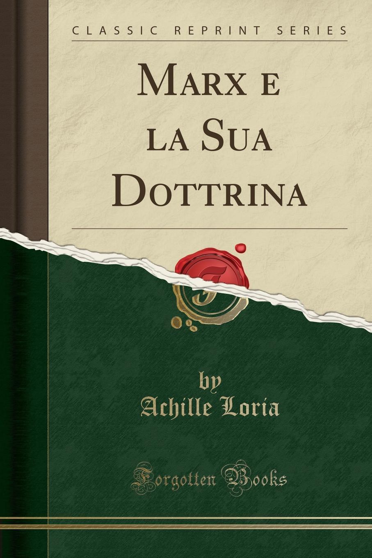Marx e la Sua Dottrina (Classic Reprint) Excerpt from Marx e la Sua DottrinaPiР? fuor luogo radunare...