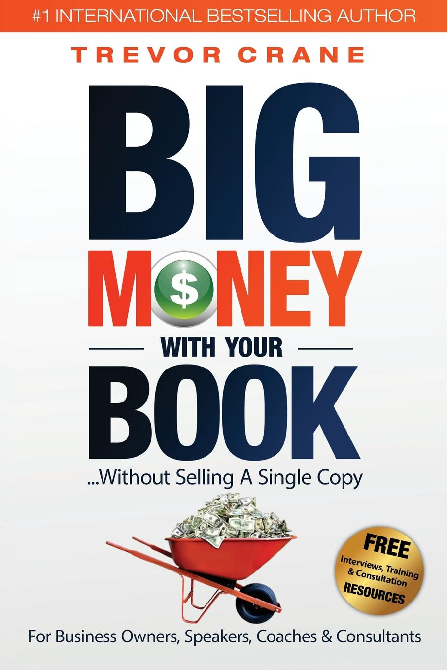 Big Money With Your Book. Without Selling A Single Copy: For Business Owners, Speakers, Coaches . Consultants Let's begin this with total transparency.Most people don't make...