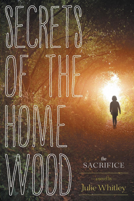 цена Julie Whitley Secrets of the Home Wood. The Sacrifice онлайн в 2017 году
