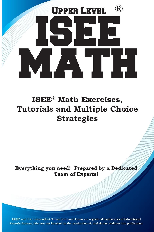 Complete Test Preparation Inc. ISEE Upper Level Math. ISEE. Math Exercises, Tutorials and Multiple Choice Strategies недорго, оригинальная цена