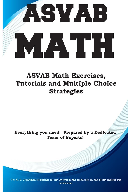 Complete Test Preparation Inc. ASVAB Math. ASVAB Math Exercises, Tutorials and Multiple Choice Strategies complete test preparation inc compass mathematics practice math exercises tutorials and multiple choice strategies