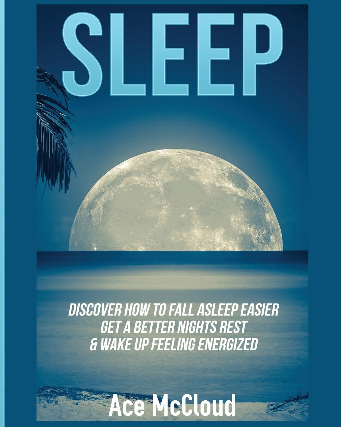Ace McCloud Sleep. Discover How To Fall Asleep Easier, Get A Better Nights Rest . Wake Up Feeling Energized martha sears the baby sleep book how to help your baby to sleep and have a restful night