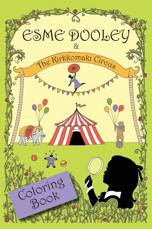 Jane Donovan, Holly Trechter Esme Dooley and the Kirkkomaki Circus. Coloring Book dooley j hampton house teacher s book