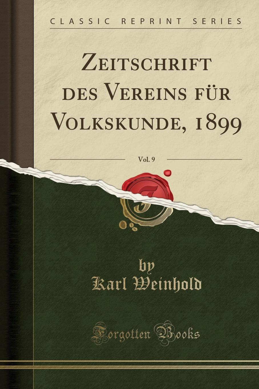 Zeitschrift des Vereins fur Volkskunde, 1899, Vol. 9 (Classic Reprint) Excerpt from Zeitschrift des Vereins fР?r Volkskunde 1899,...