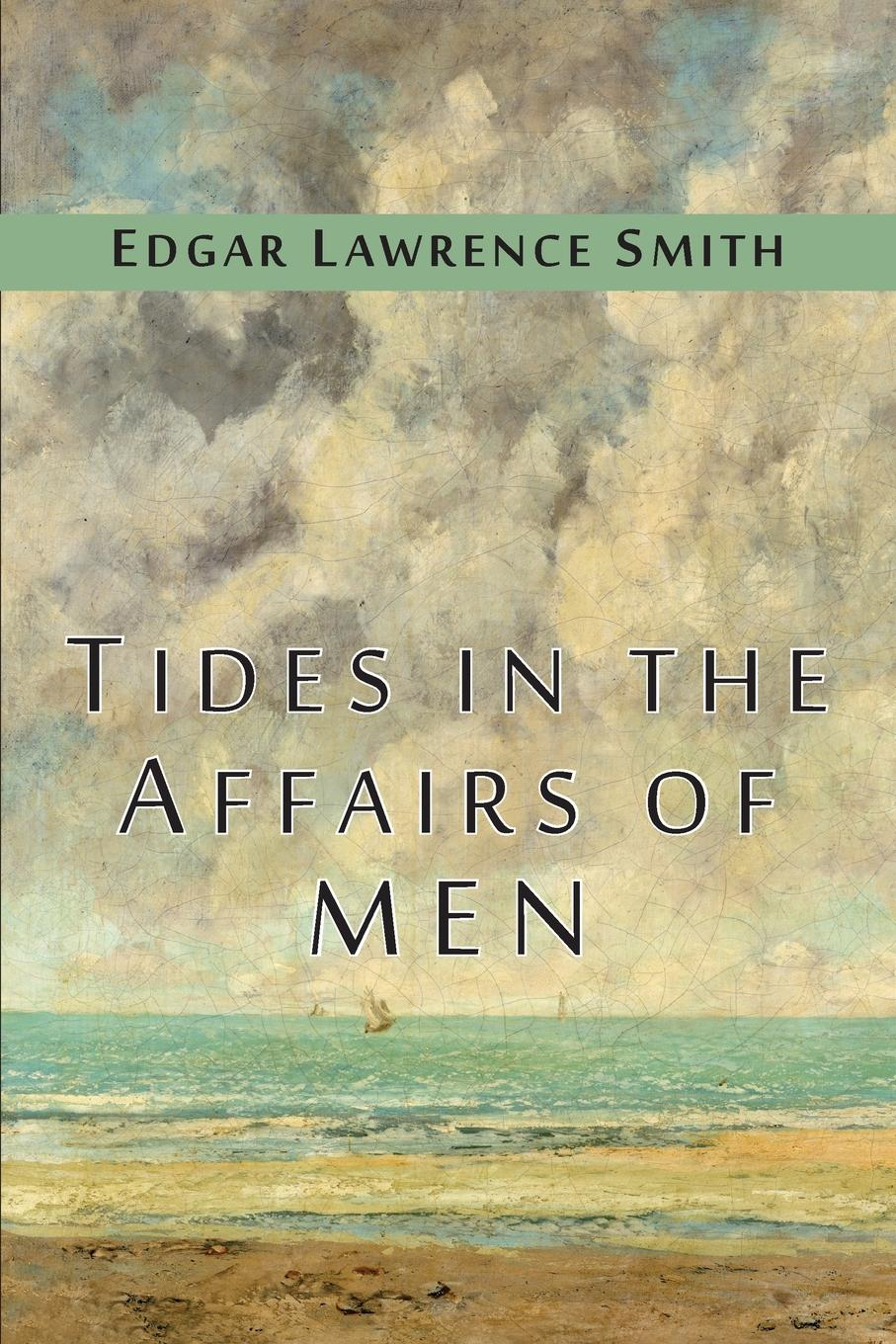 Tides in the Affairs of Men. An Approach to the Appraisal of Economic Change 2017 Reprint of 1939 Edition. Full facsimile of the original edition...