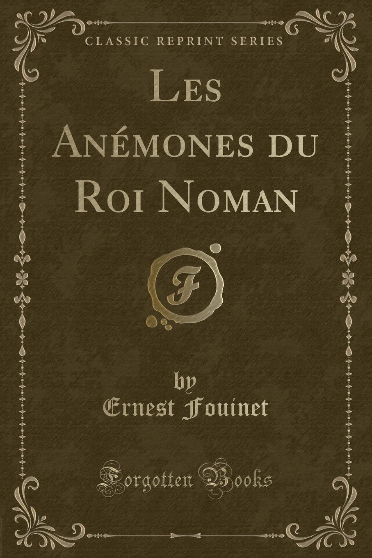 Ernest Fouinet Les Anemones du Roi Noman (Classic Reprint) toi in the forest48pcs