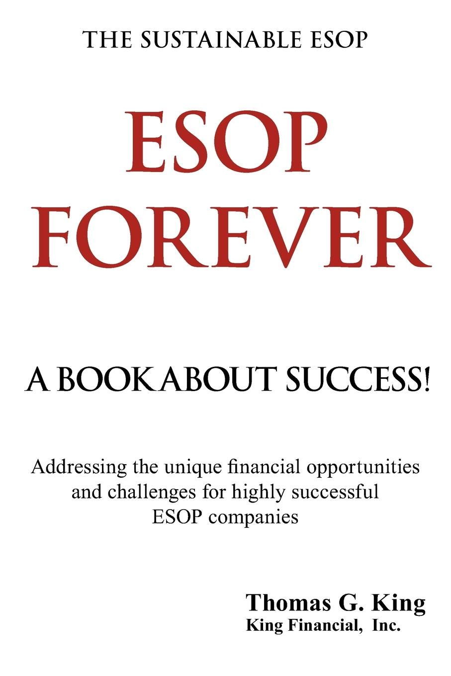ESOP FOREVER ESOP FOREVER is a book about success. It is a book that is not only...