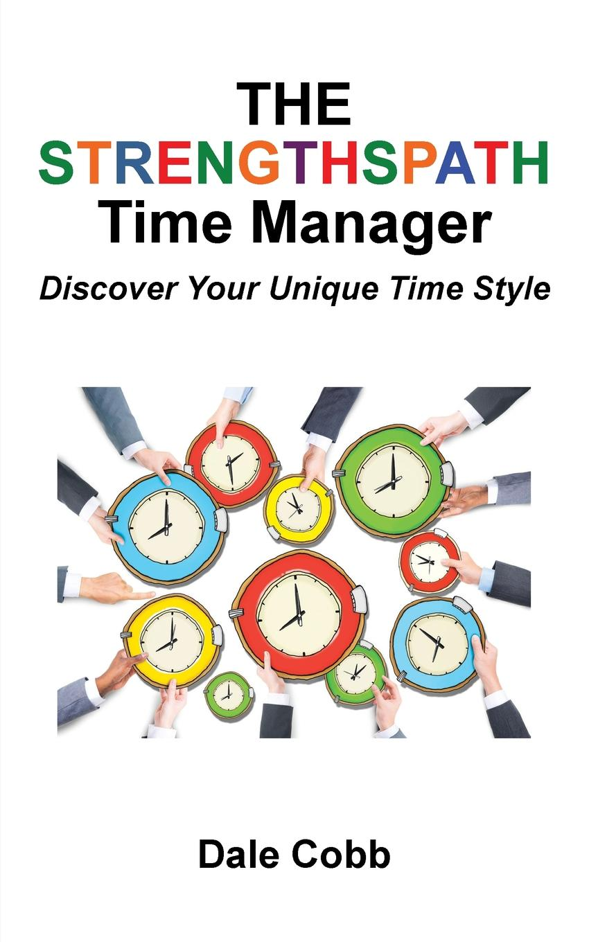 Dale Cobb The Strengthspath Time Manager. Discover Your Unique Time Style igor vladimirovich molchanov insight is the time of your magic