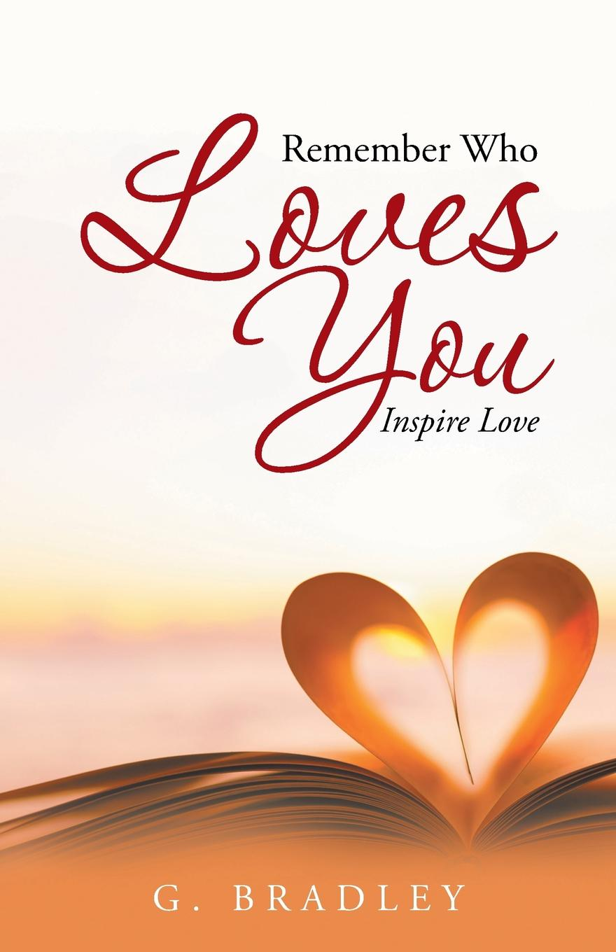 George Bradley Remember Who Loves You. Inspire Love sophie love love like yours