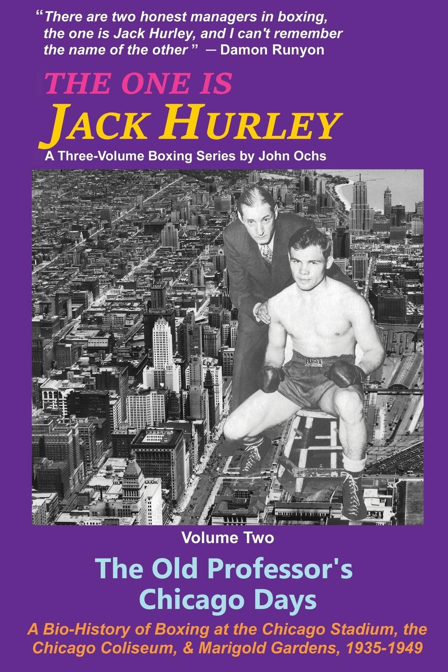 John T. Ochs The One Is Jack Hurley, Volume Two. The Old Professor.s Chicago Days