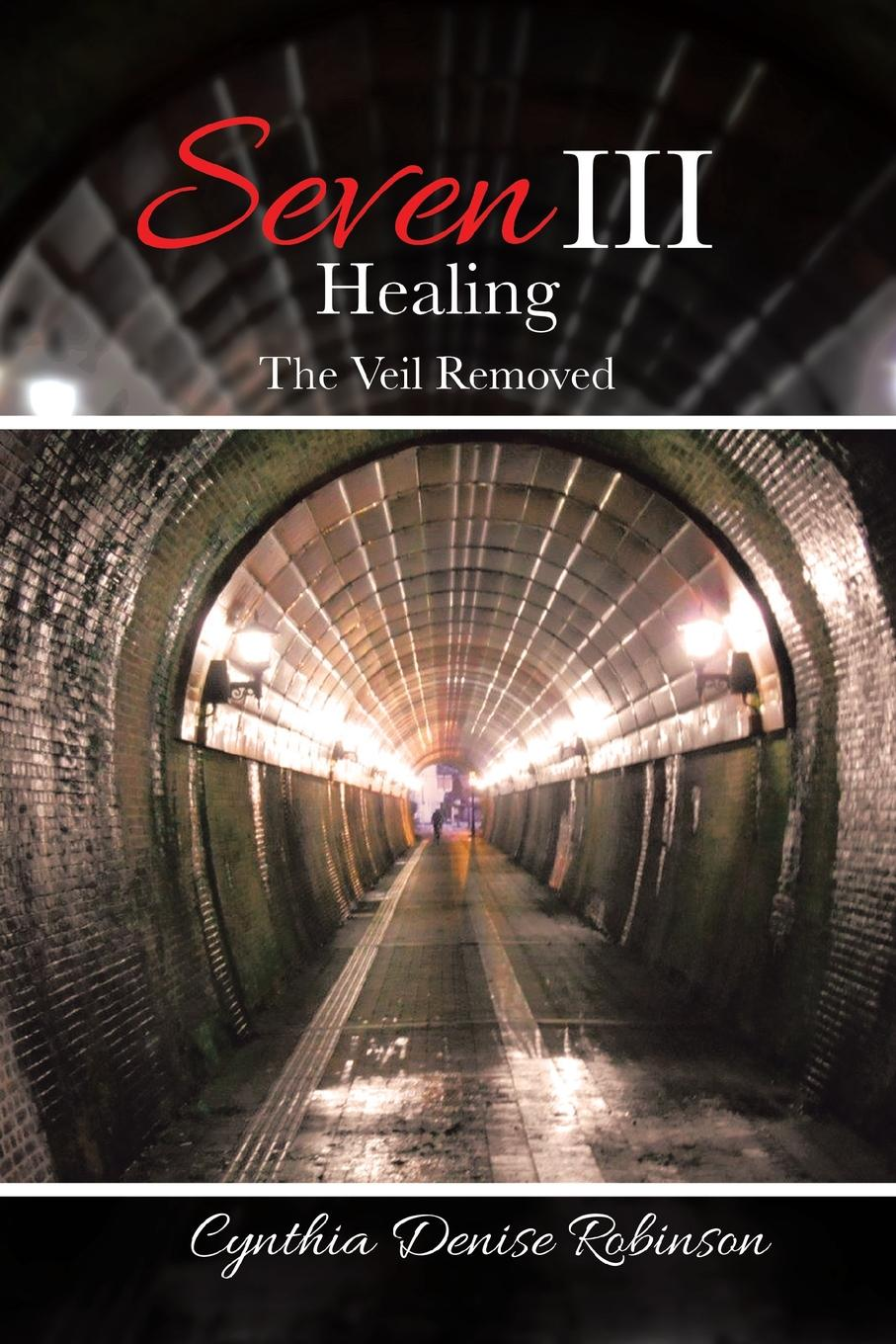 Cynthia Denise Robinson Seven III-Healing. The Veil Removed [matheson annie] 1853 1924 by divers paths the note book of seven wayfarers