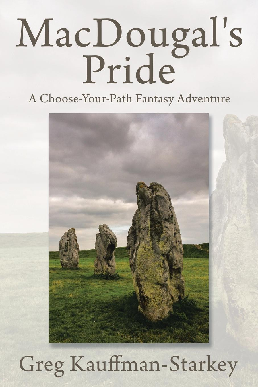Greg Kauffman-Starkey MacDougal.s Pride. A Choose-Your-Path Fantasy Adventure donal skehan kitchen hero