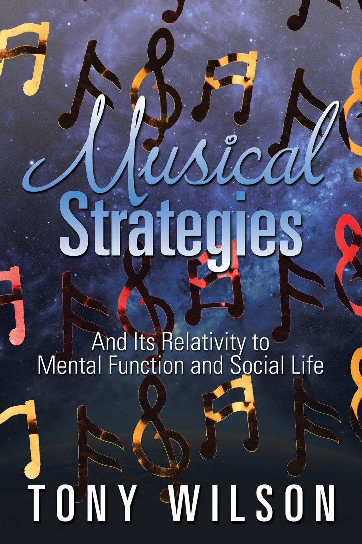 цена Tony Wilson Musical Strategies. And Its Relativity to Mental Function and Social Life онлайн в 2017 году