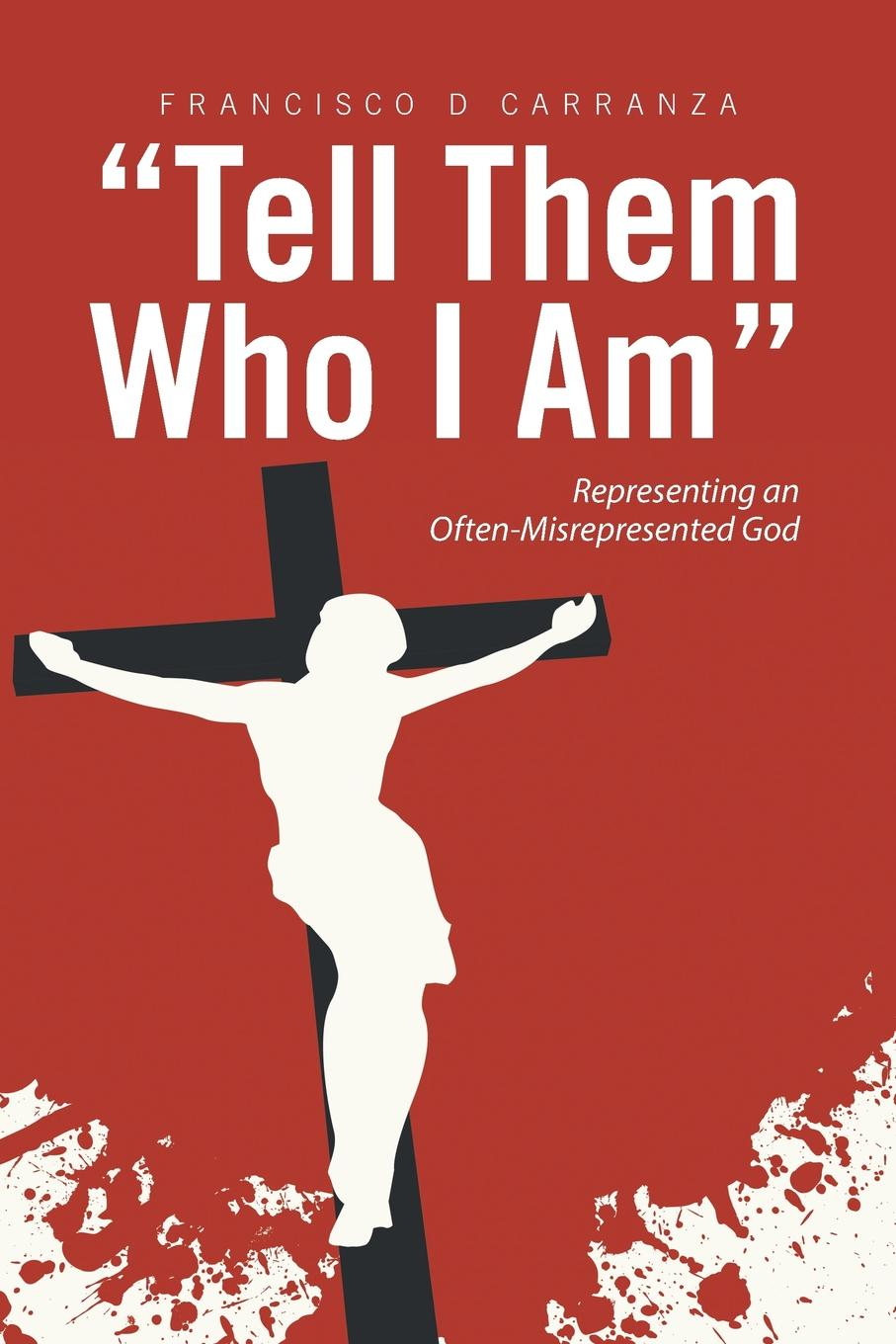 "Книга ""Tell Them Who I Am"". Representing an Often-Misrepresented God. Francisco D Carranza"