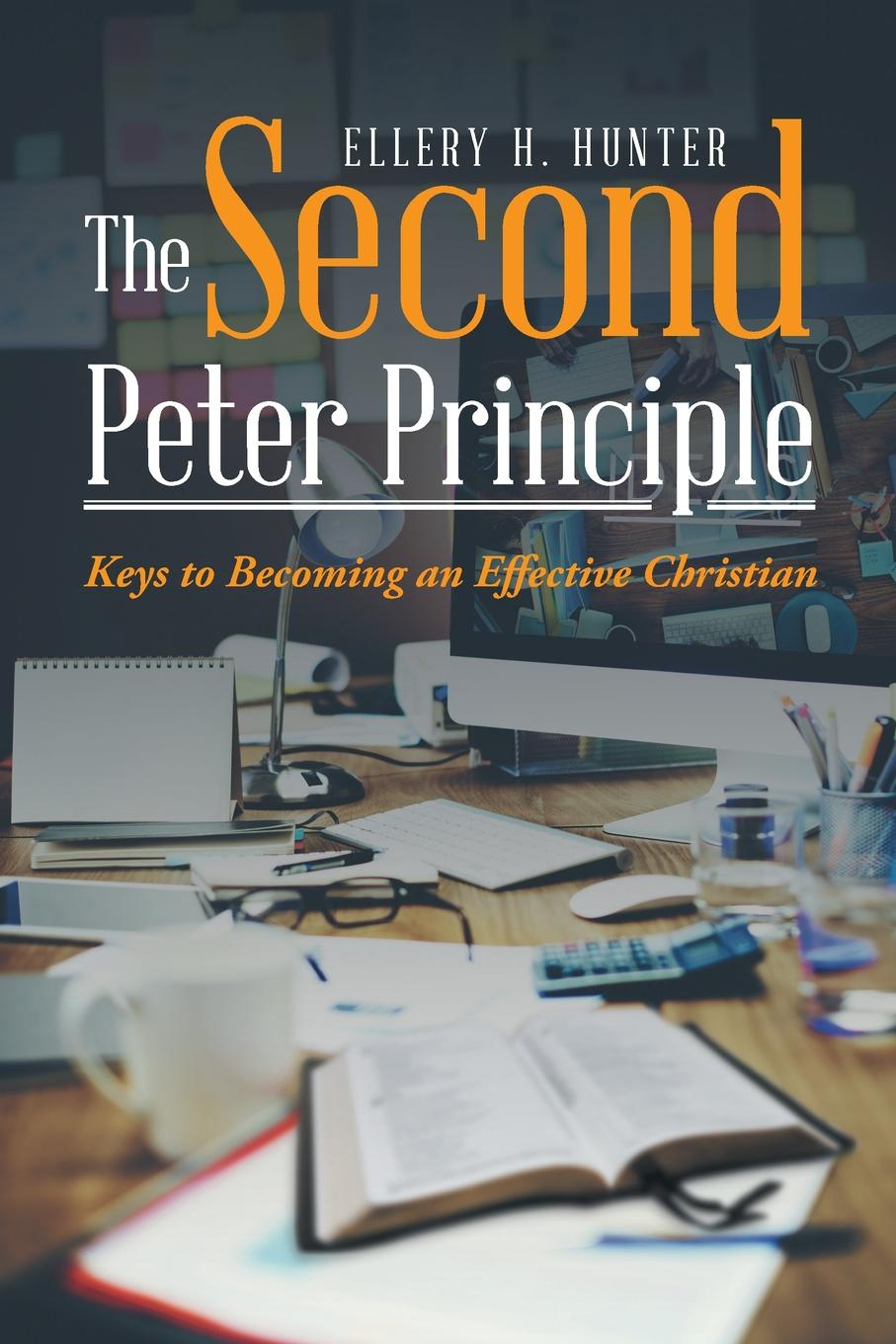 Ellery H. Hunter The Second Peter Principle. Keys to Becoming an Effective Christian levels of life
