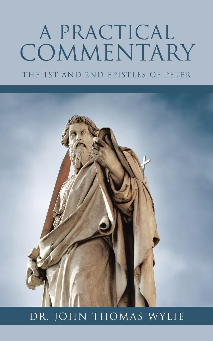 Dr. John Thomas Wylie A Practical Commentary. The 1st and 2nd Epistles of Peter peter baumann projecting the future