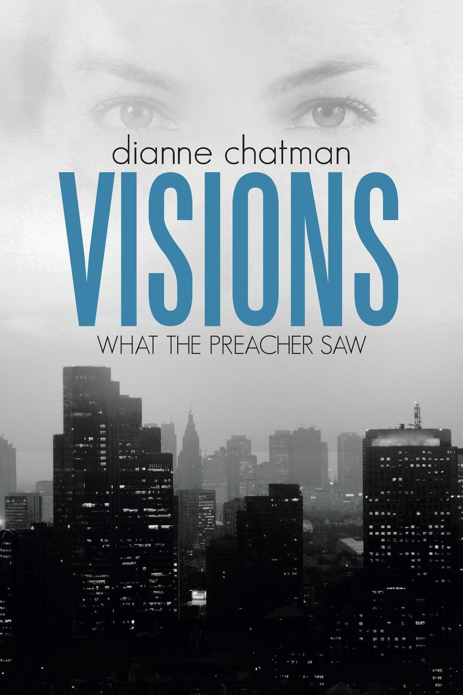 Dianne Chatman Visions. What the Preacher Saw what the spirit is saying to the churches