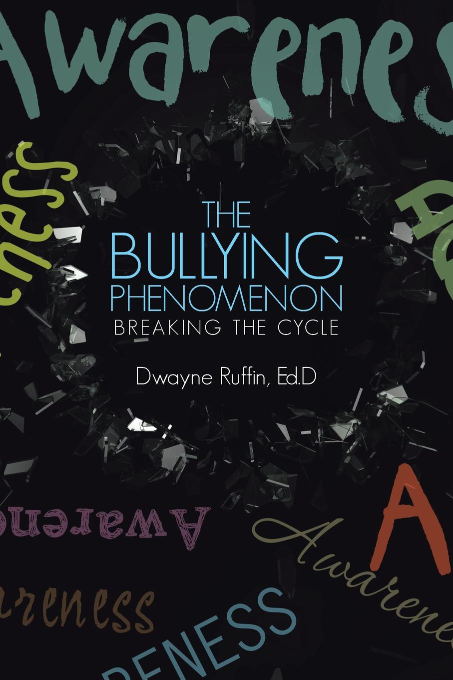 Ed.D Dwayne Ruffin The Bullying Phenomenon. Breaking the Cycle super resolution