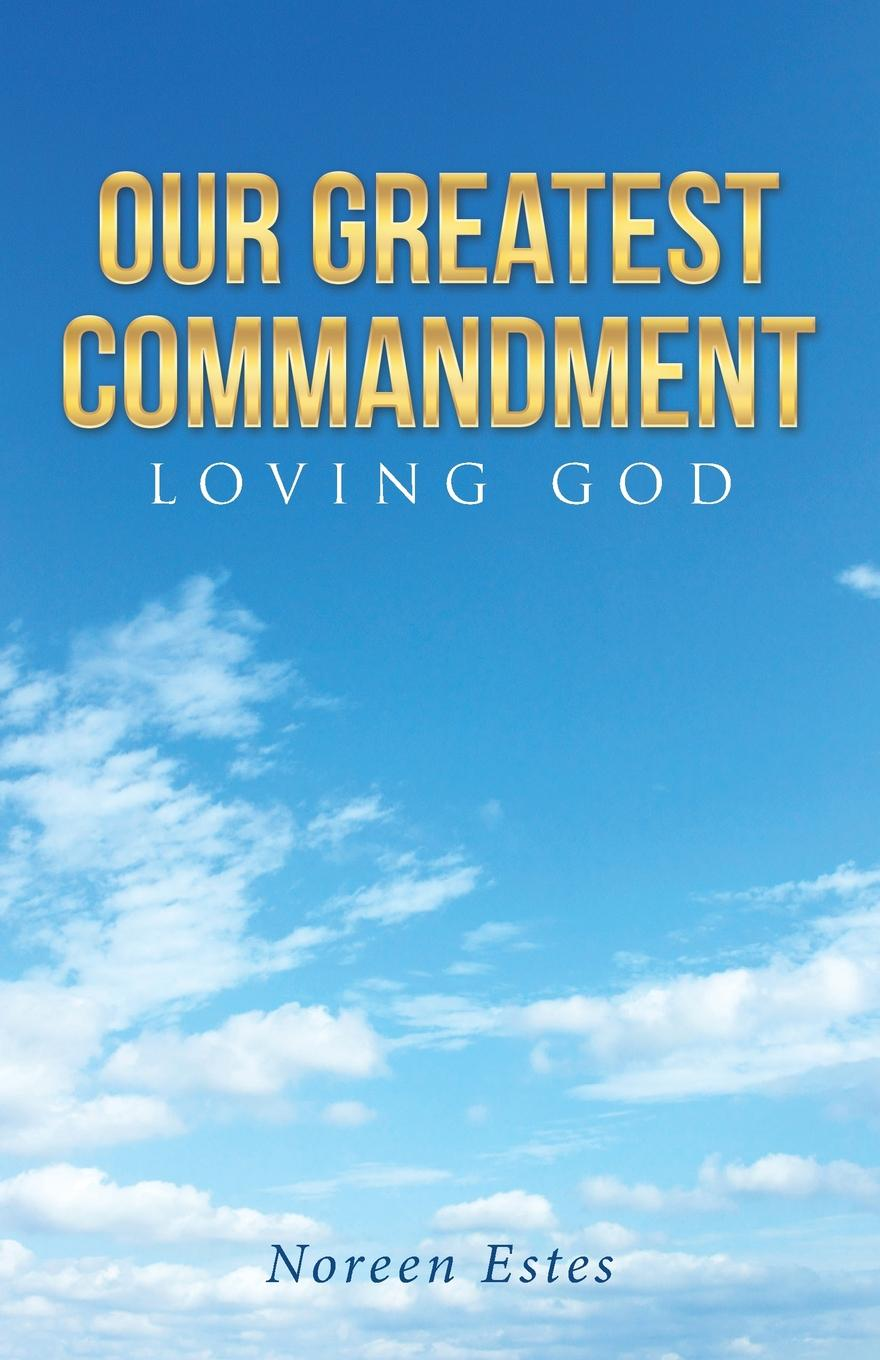 Noreen Estes Our Greatest Commandment. Loving God etta jones always in our hearts