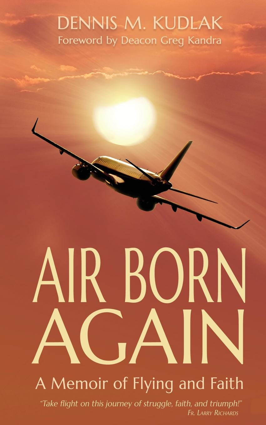 Dennis M Kudlak Air Born Again. A Memoir of Flying and Faith комплекс аминокислот fit rx bcaa 2 1 1 фруктовый пунш 300 г