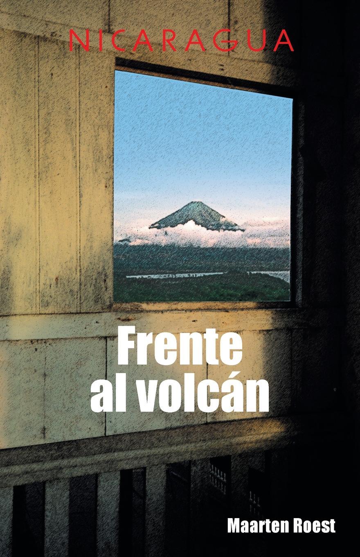 Maarten Roest Frente al volcan. Cronicas de un viajero holandes en Nicaragua
