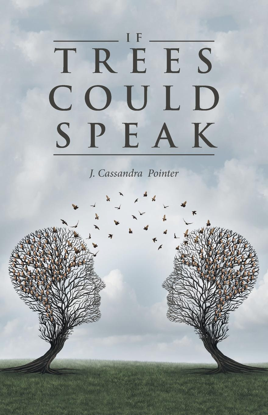 J. Cassandra Pointer If Trees Could Speak
