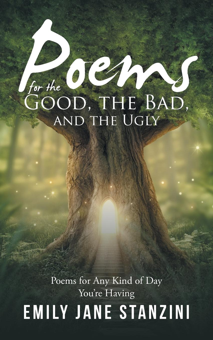 Emily Jane Stanzini Poems for the Good, the Bad, and the Ugly. Poems for Any Kind of Day You.re Having jillian hart every kind of heaven