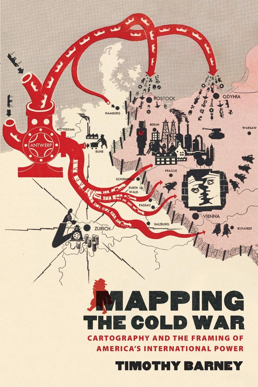 Timothy Barney Mapping the Cold War. Cartography and the Framing of America.s International Power barney hoskyns hotel california singer songwriters and cocaine cowboys in the l a canyons 1967–1976