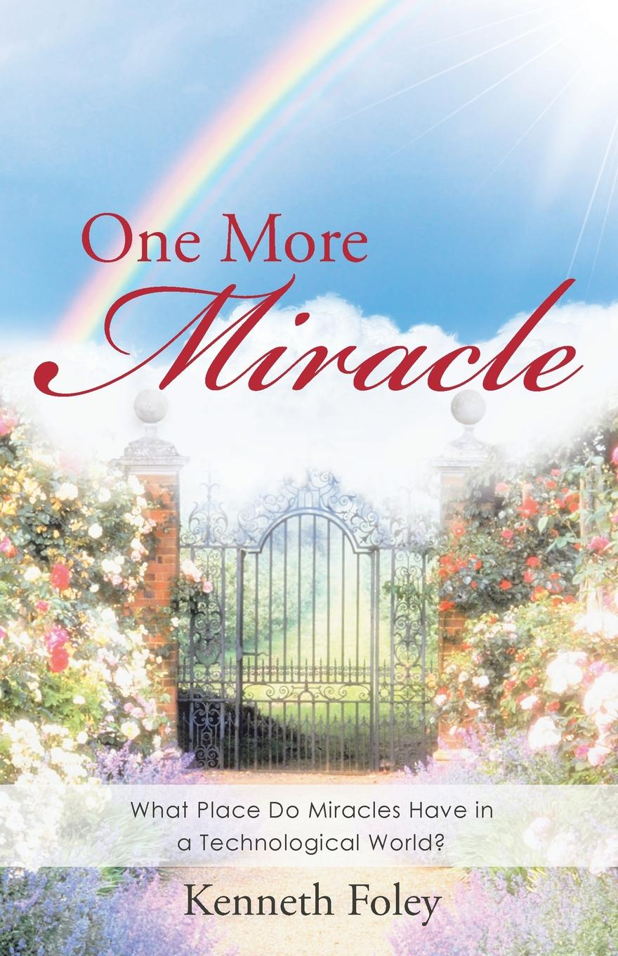 Kenneth Foley One More Miracle. What Place Do Miracles Have in a Technological World. miracles and murders