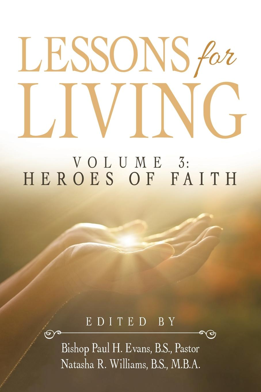 B.S. Pastor Bishop Paul H. Evans Lessons for Living. Volume 3: Heroes of Faith jerrad l dalmolin a test of faith