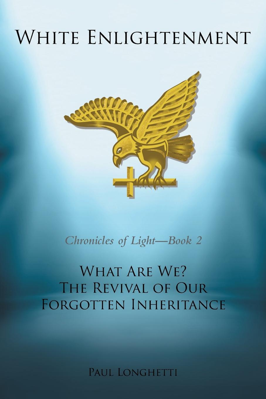 Paul Longhetti White Enlightenment. What Are We. The Revival of Our Forgotten Inheritance 100 things to do on a journey