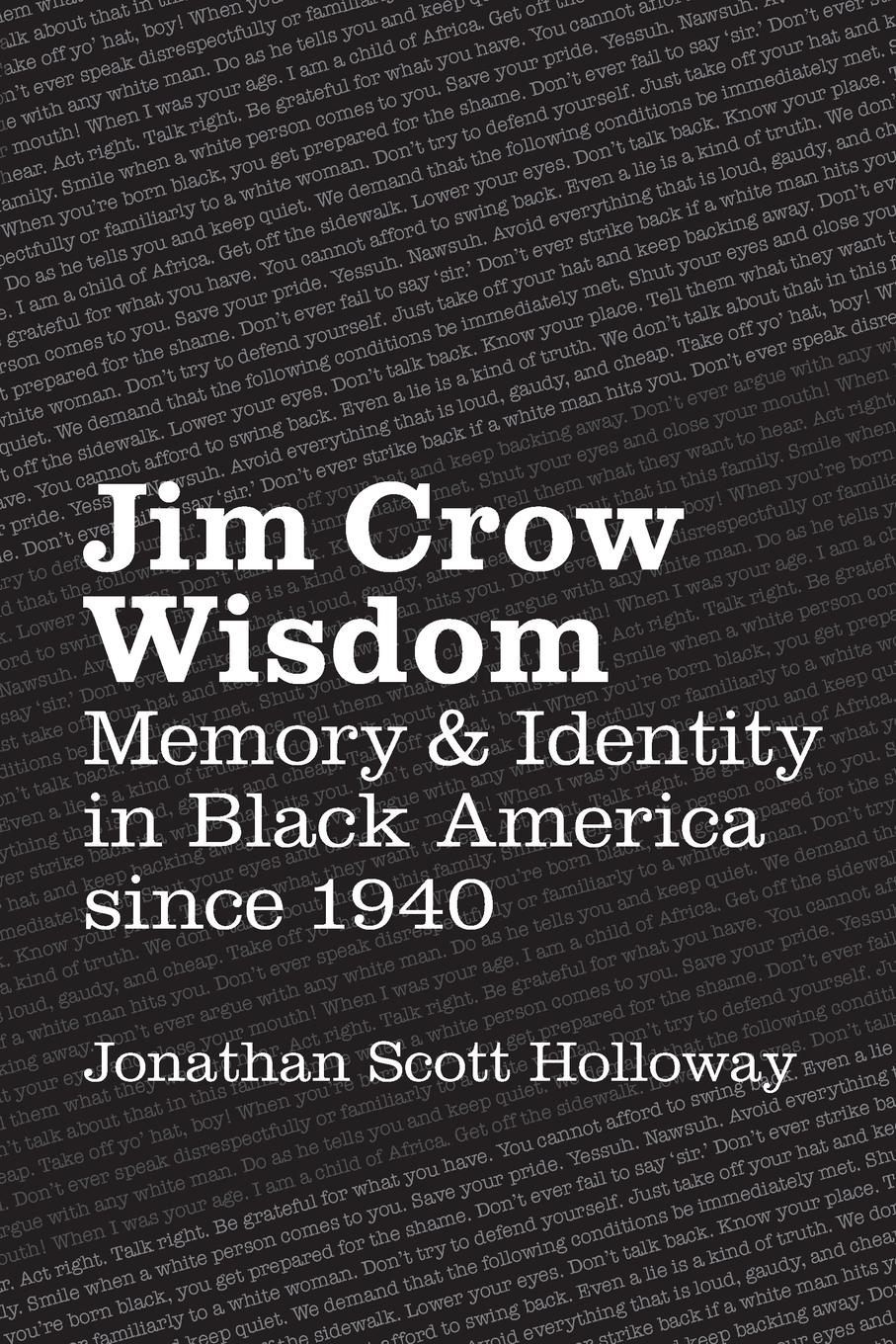 Jim Crow Wisdom. Memory and Identity in Black America since 1940 How do we balance the desire for tales of exceptional accomplishment...