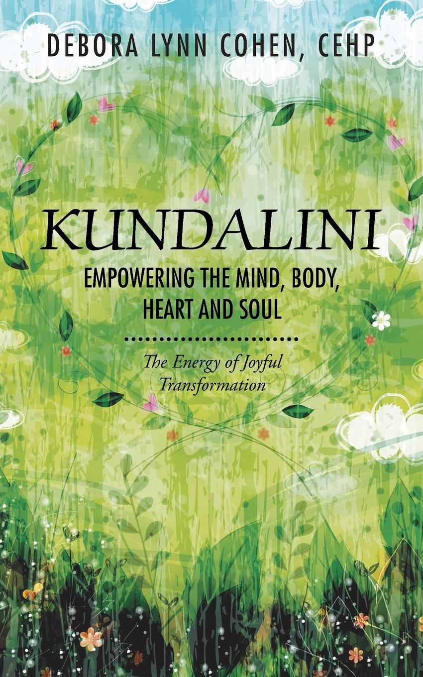 лучшая цена Debora Lynn Cohen CEHP Kundalini Empowering the Mind, Body, Heart and Soul. The Energy of Joyful Transformation