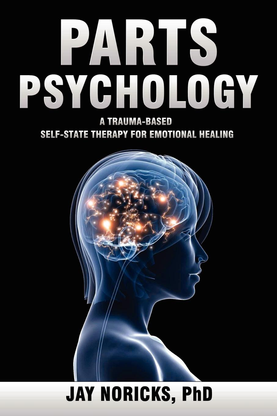 Jay Noricks Parts Psychology. A Trauma-Based, Self-State Therapy for Emotional Healing retinopathy among undiagnosed patients of pakistan
