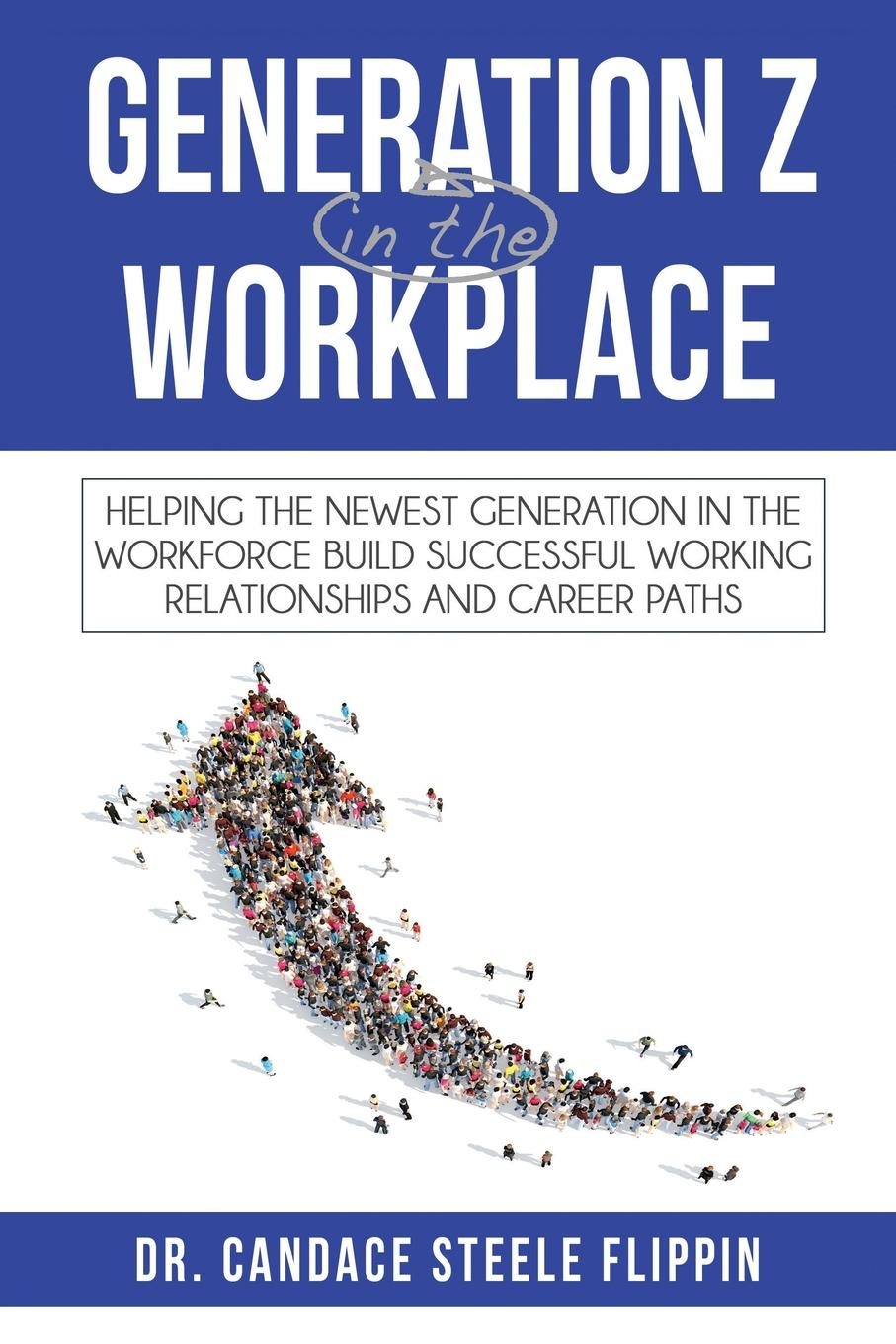 Generation Z in the Workplace. Helping the Newest Generation in the Workforce Build Successful Working Relationships and Career Paths What will it take to help Generation Z Succeed at Work and in their...