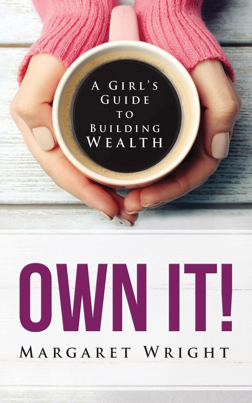 OWN IT.. A Girl.s Guide to Building Wealth Wealth is amplifier. makes more who are—which...