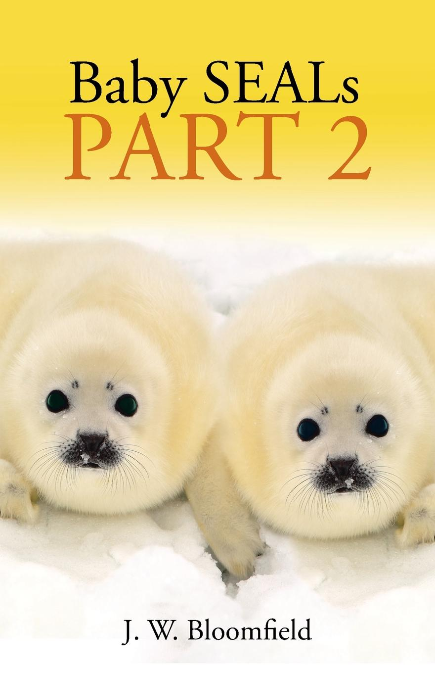 J. W. Bloomfield Baby SEALs. Part 2 the everything store jeff bezos and the age of amazon уцененный товар 2
